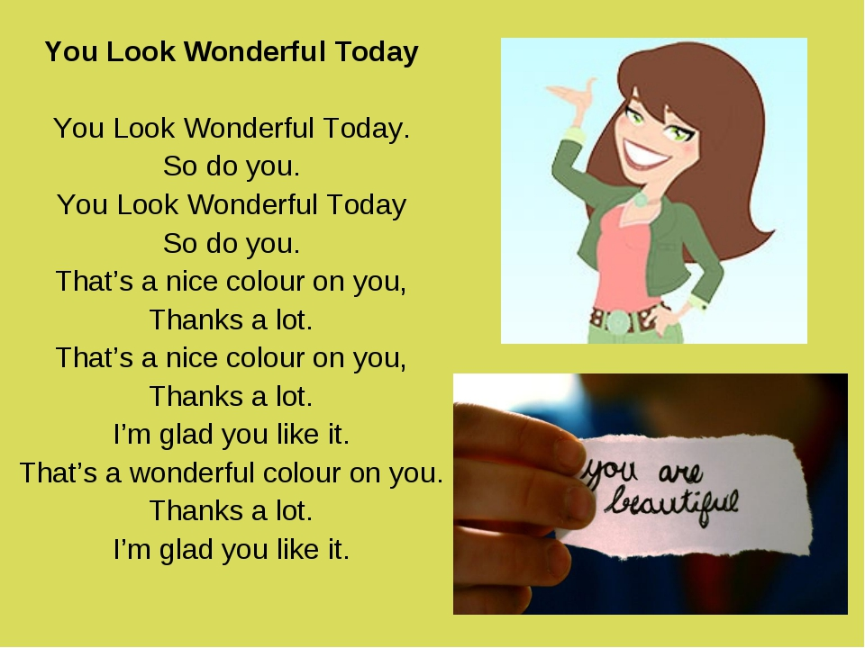 You Look Wonderful Today You Look Wonderful Today. So do you. You Look Wonder...