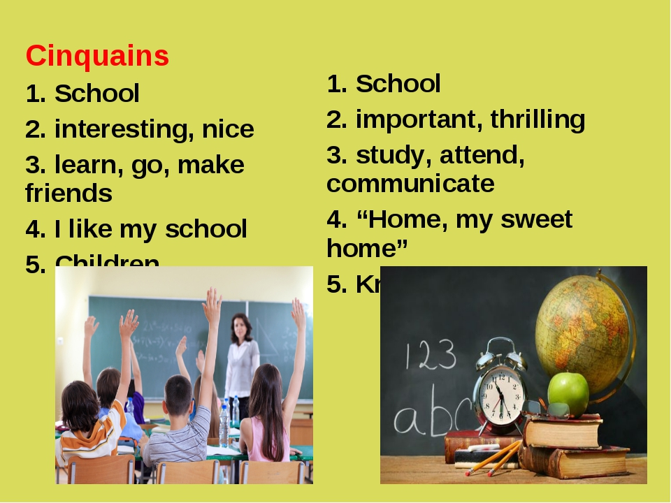 Cinquains 1. School 2. interesting, nice 3. learn, go, make friends 4. I like...