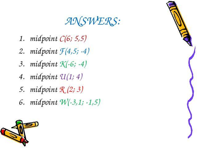 ANSWERS: midpoint C(6; 5,5) midpoint F(4,5; -4) midpoint K(-6; -4) midpoint U...