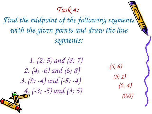 Task 4: Find the midpoint of the following segments with the given points and...