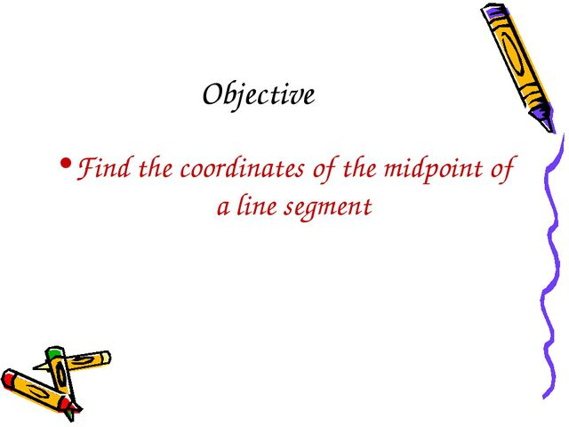 Objective Find the coordinates of the midpoint of a line segment