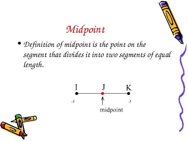 Midpoint Definition of midpoint is the point on the segment that divides it i...