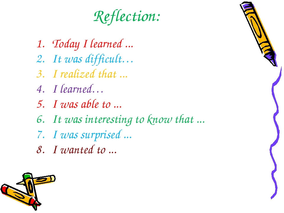 Reflection: Today I learned ... It was difficult… I realized that ... I learn...
