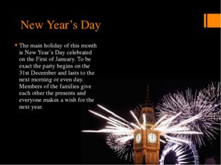 New Year's Day The main holiday of this month is New Year's Day celebrated on
