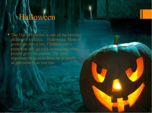 Halloween The 31st of October is one of the favorite children's holidays – Ha