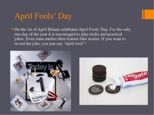 April Fools' Day On the 1st of April Britain celebrates April Fools' Day. For
