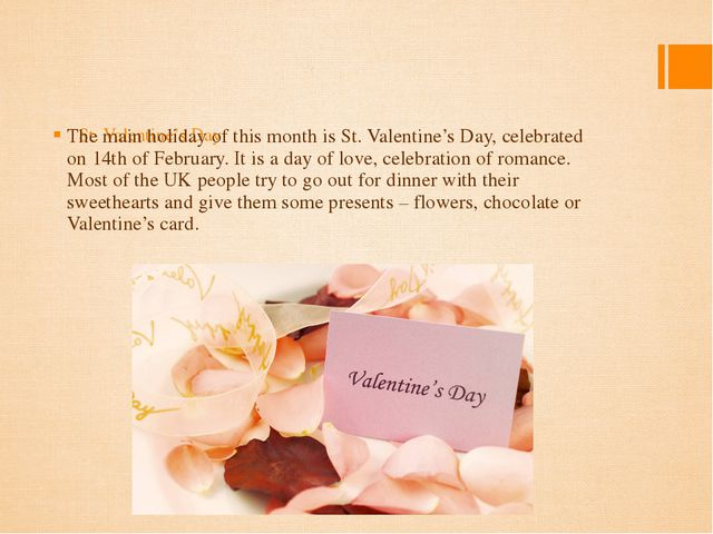 St. Valentine's Day The main holiday of this month is St. Valentine's Day, ce...