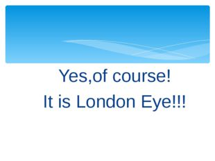 Yes,of course! It is London Eye!!!