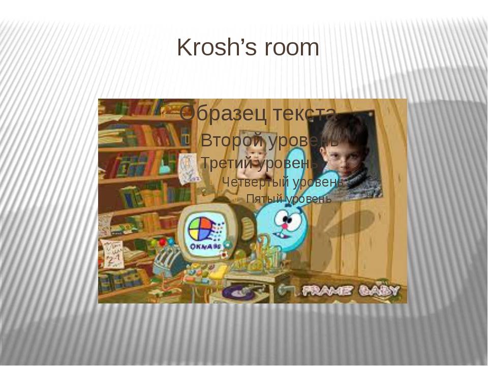 Krosh's room