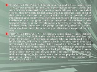 NURSERY EDUCATION. Education for the under-fives, mainly from 3 to 5, is not