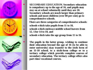 SECONDARY EDUCATION. Secondary education is compulsory up to the age of 16, a