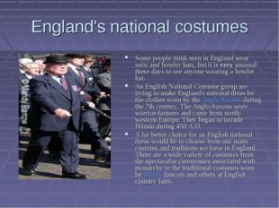 England's national costumes Some people think men in England wear suits and b