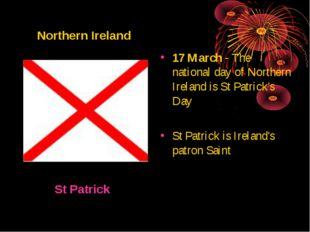17 March - The national day of Northern Ireland is St Patrick's Day St Patri