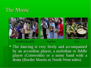The Music The dancing is very lively and accompanied by an accordion player,