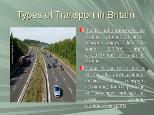 Types of Transport in Britain Roads and motorways are Britain's primary domes