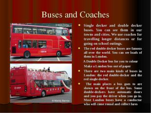 Buses and Coaches Single decker and double decker buses. You can see them in