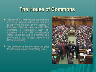 The House of Commons The House of Commons has 659 members who have been elect