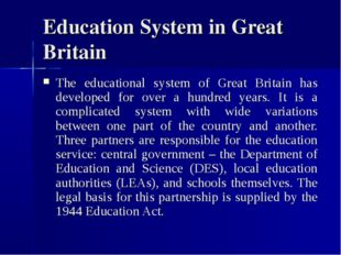 Education System in Great Britain The educational system of Great Britain has