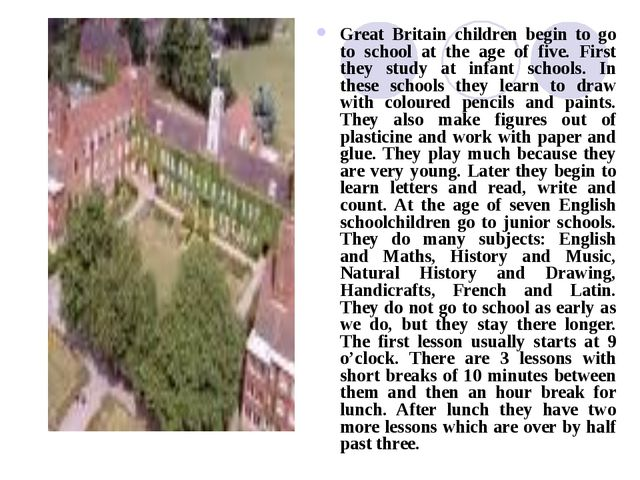 Great Britain children begin to go to school at the age of five. First they s...