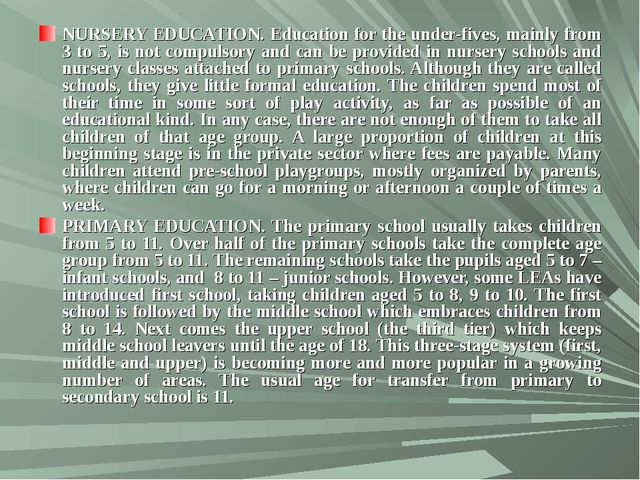 NURSERY EDUCATION. Education for the under-fives, mainly from 3 to 5, is not...