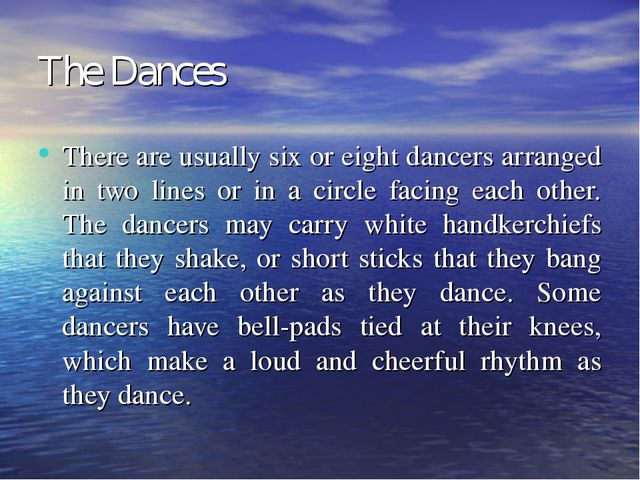 The Dances There are usually six or eight dancers arranged in two lines or in...