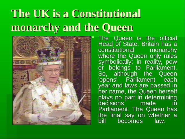 The UK is a Constitutional monarchy and the Queen The Queen is the official H...