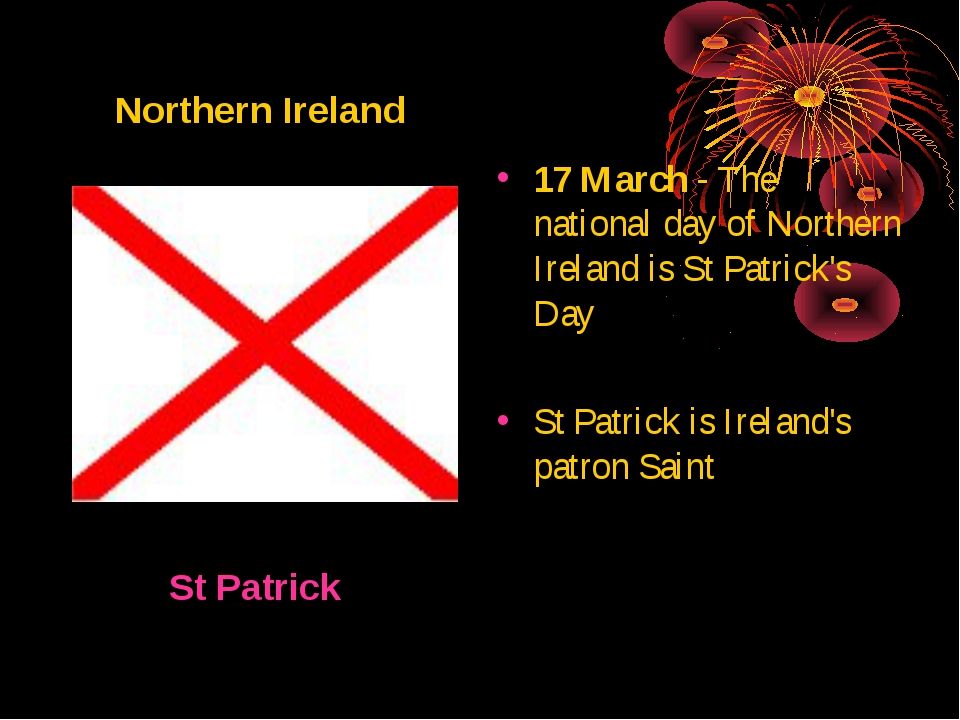 17 March - The national day of Northern Ireland is St Patrick's Day St Patri...