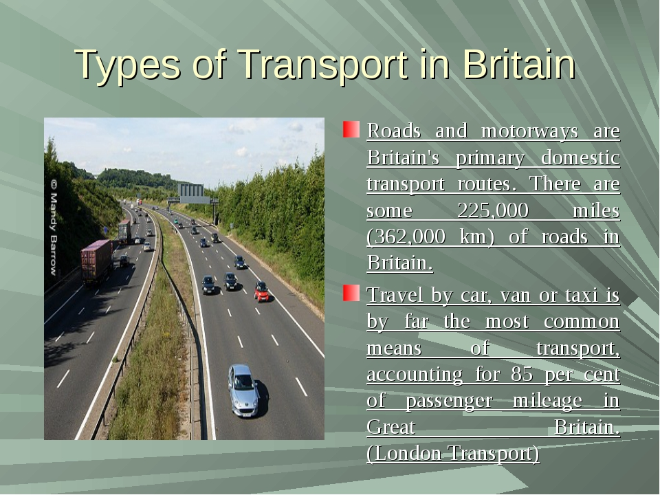 Types of Transport in Britain Roads and motorways are Britain's primary domes...