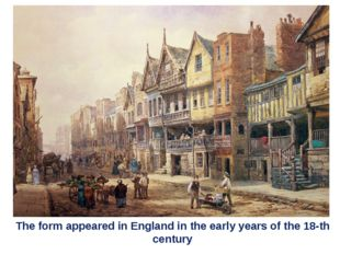 The form appeared in England in the early years of the 18-th century