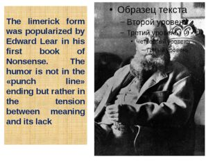 The limerick form was popularized by Edward Lear in his first book of Nonsens