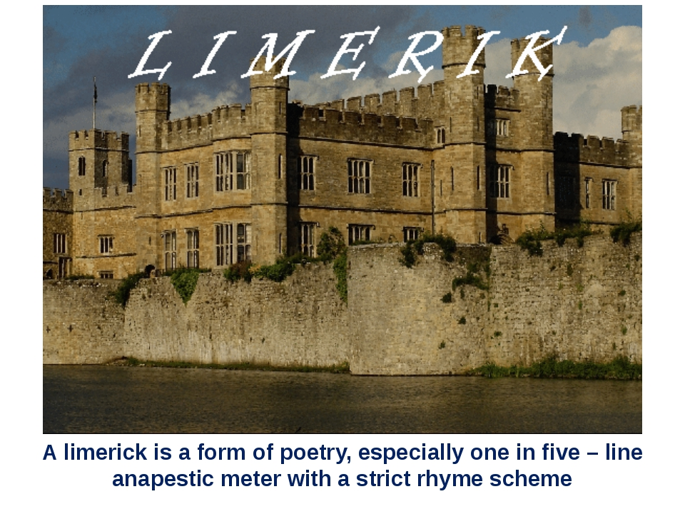 A limerick is a form of poetry, especially one in five – line anapestic mete...