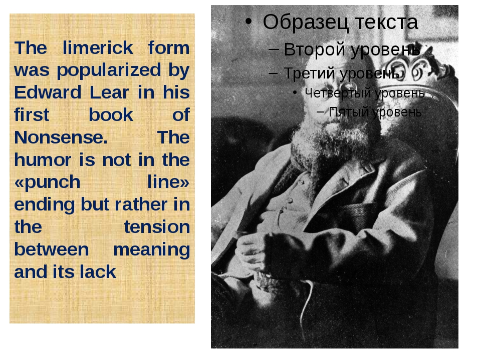 The limerick form was popularized by Edward Lear in his first book of Nonsens...