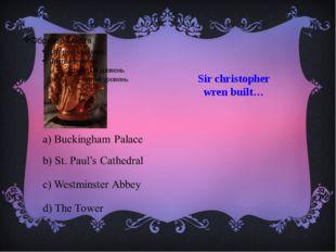 Sir christopher wren built…