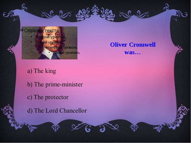 Oliver Cromwell was…