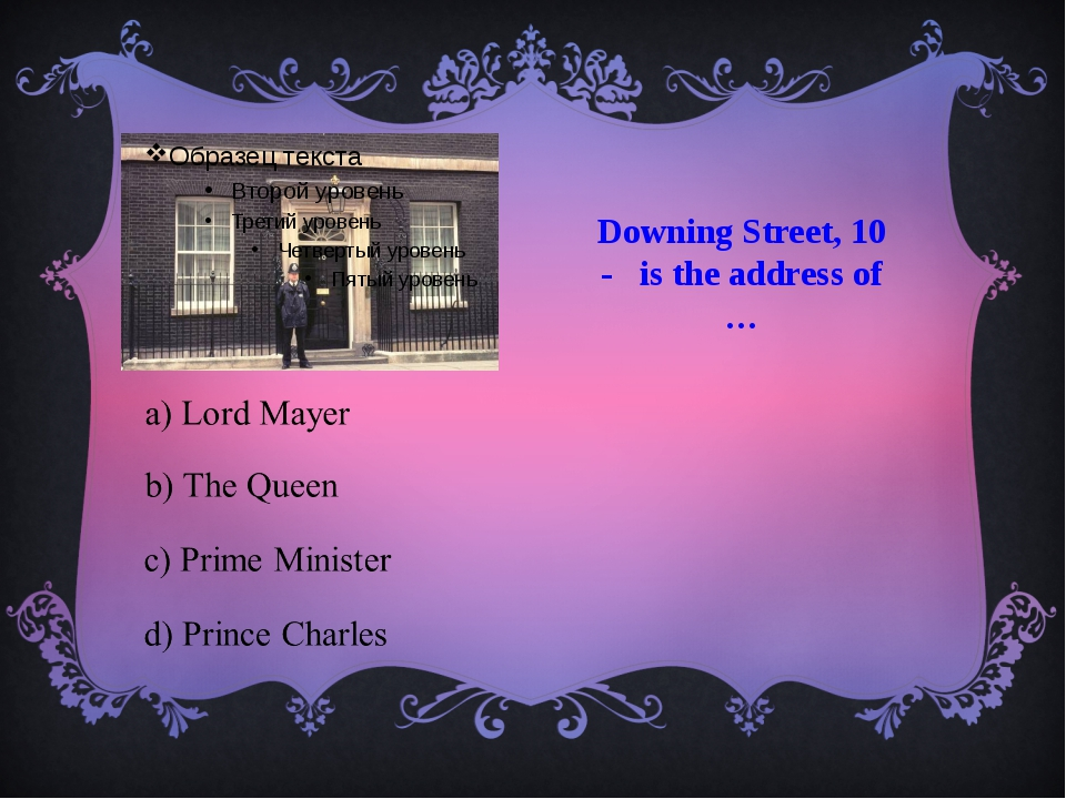 Downing Street, 10 - is the address of …