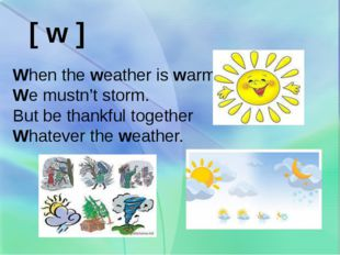 When the weather is warm We mustn't storm. But be thankful together Whatever