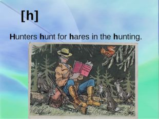 h  Hunters hunt for hares in the hunting.