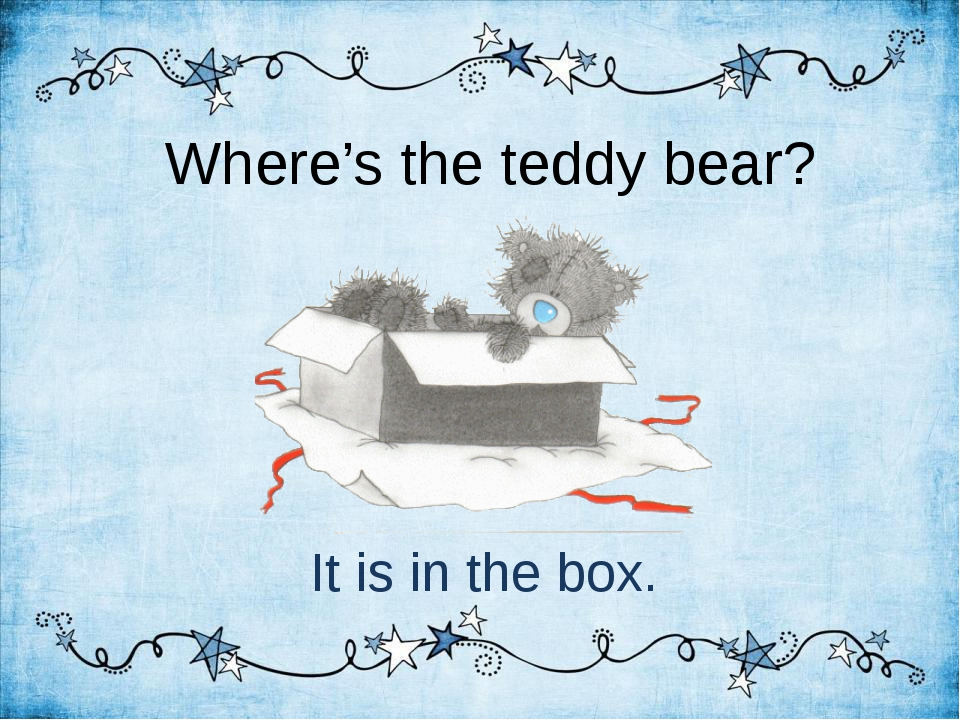 Where's the teddy bear? It is in the box.