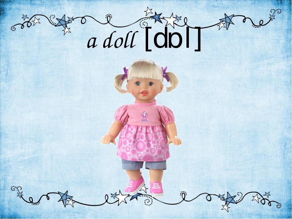 a doll [dɒl]