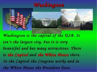Washington Washington is the capital of the USA. It isn't the largest city, b
