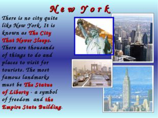 N e w Y o r k There is no city quite like New York. It is known as The City T