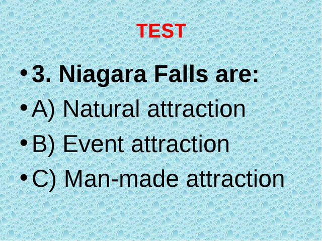 TEST 3. Niagara Falls are: A) Natural attraction B) Event attraction C) Man-m...
