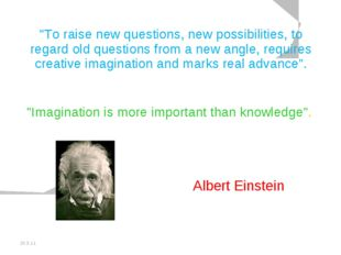 "20.5.11 ""To raise new questions, new possibilities, to regard old questions f"