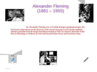20.5.11 Alexander Fleming (1881 – 1955) Sir Alexander Fleming was a Scottis