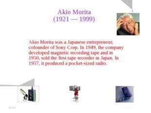 20.5.11 Akio Morita (1921 — 1999) Akio Morita was a Japanese entrepreneur, co
