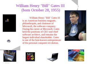 """20.5.11 William Henry """"Bill"""" Gates III (born October 28, 1955) William Henry"""