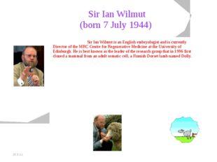 20.5.11 Sir Ian Wilmut (born 7 July 1944) Sir Ian Wilmut is an English embr