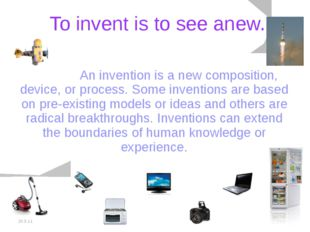 20.5.11 To invent is to see anew. 		An invention is a new composition, device