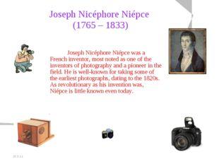 20.5.11 Joseph Nicéphore Niépce (1765 – 1833) Joseph Nicéphore Niépce was a