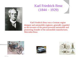 20.5.11 Karl Friedrich Benz (1844 – 1929) Karl Friedrich Benz was a German